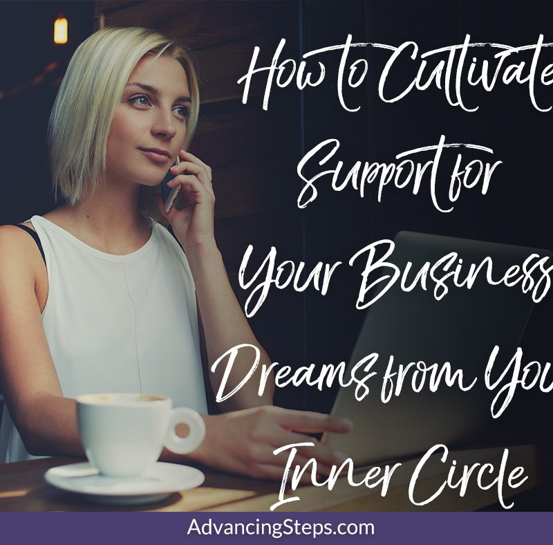 How to Cultivate Support for Your Business Dreams from Your Inner Circle