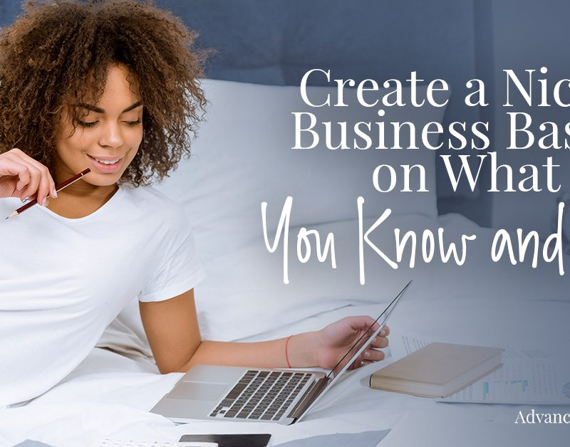 Create a Niche Business Based on What You Know and Like